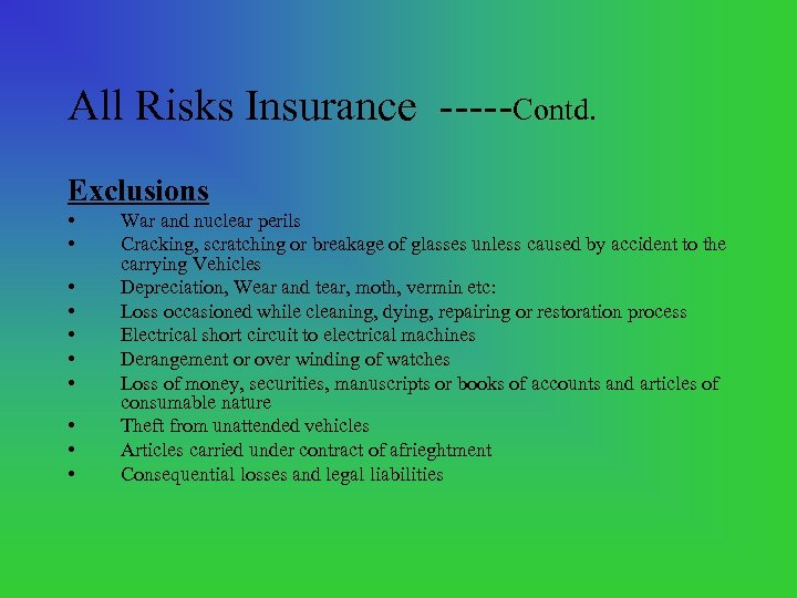 All Risks Insurance Contd. Exclusions • • • War and nuclear perils Cracking, scratching