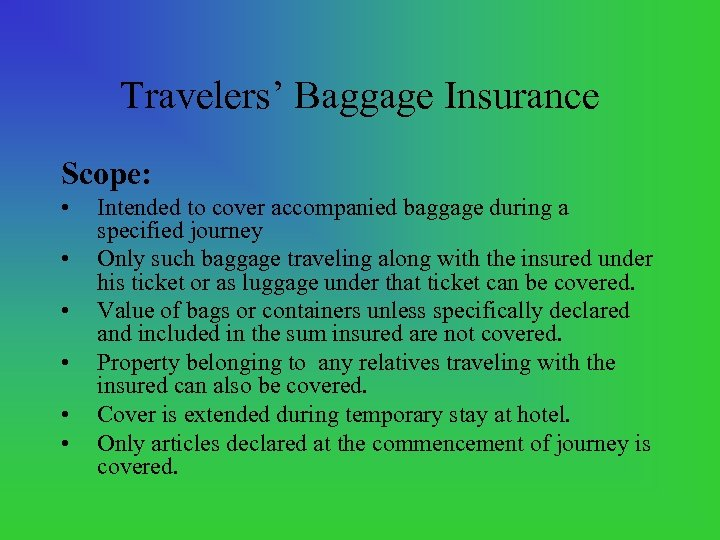 Travelers' Baggage Insurance Scope: • • • Intended to cover accompanied baggage during a