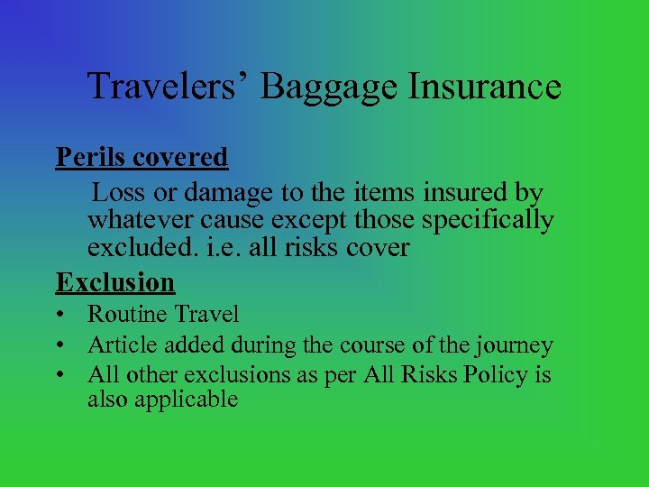Travelers' Baggage Insurance Perils covered Loss or damage to the items insured by whatever