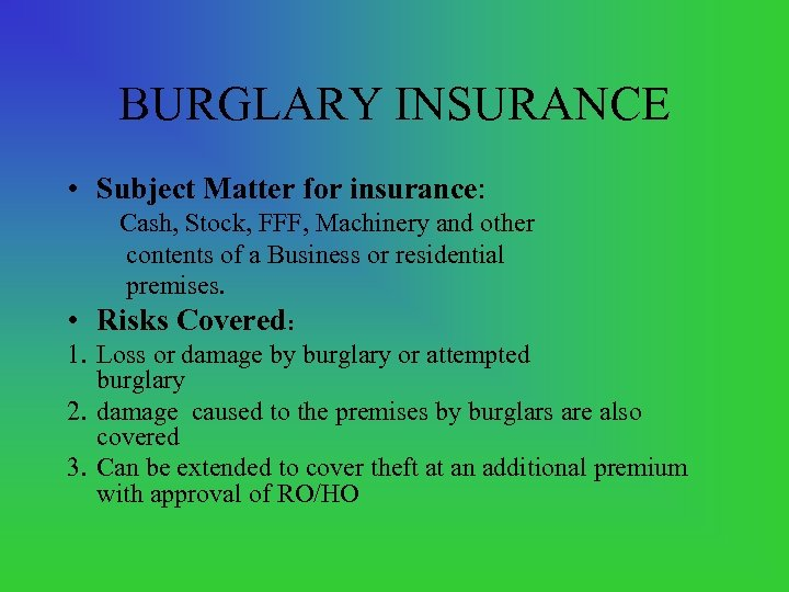 BURGLARY INSURANCE • Subject Matter for insurance: Cash, Stock, FFF, Machinery and other contents