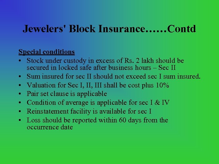 Jewelers' Block Insurance……Contd Special conditions • Stock under custody in excess of Rs. 2