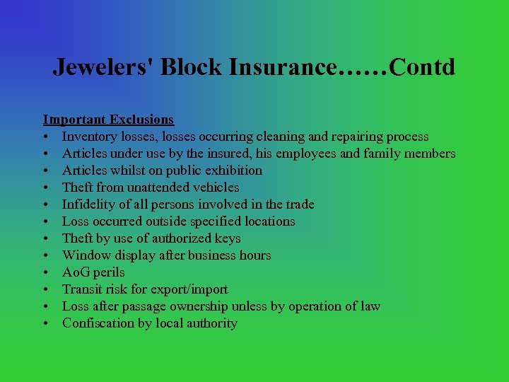Jewelers' Block Insurance……Contd Important Exclusions • Inventory losses, losses occurring cleaning and repairing process