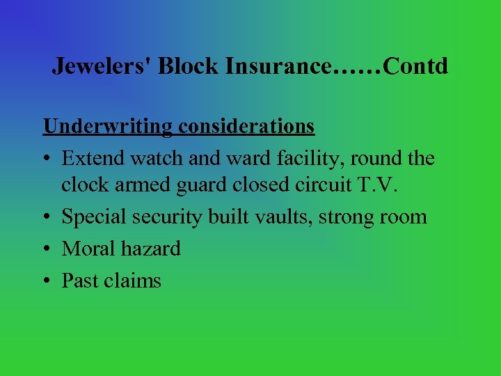 Jewelers' Block Insurance……Contd Underwriting considerations • Extend watch and ward facility, round the clock