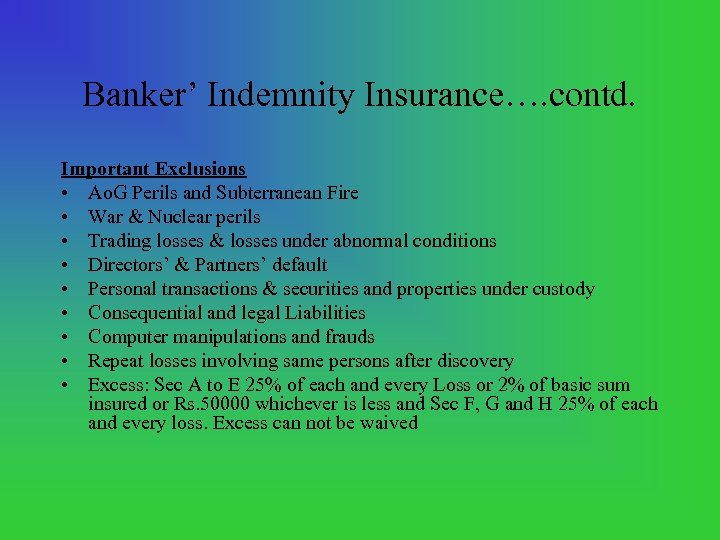 Banker' Indemnity Insurance…. contd. Important Exclusions • Ao. G Perils and Subterranean Fire •