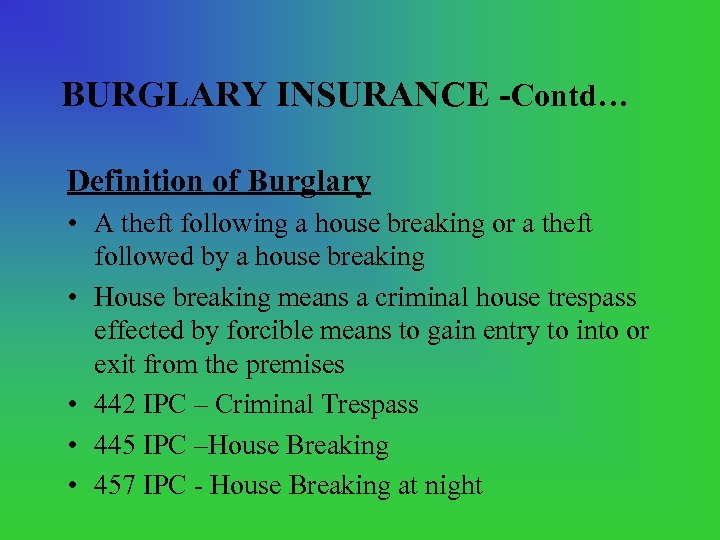 BURGLARY INSURANCE -Contd… Definition of Burglary • A theft following a house breaking or