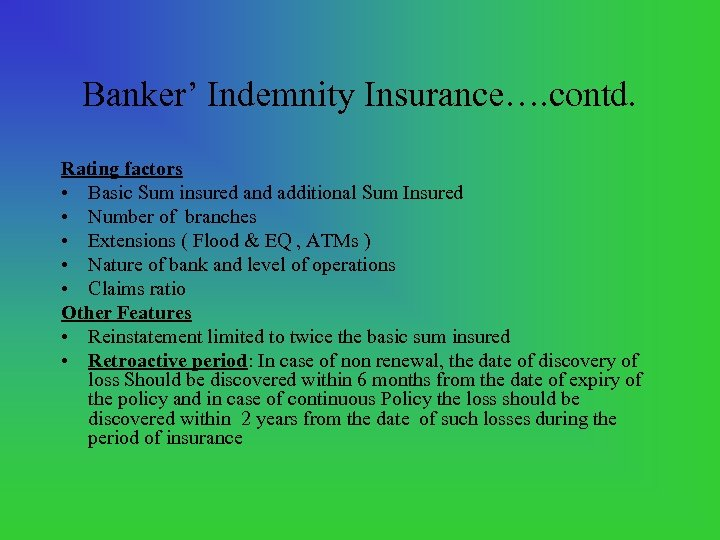 Banker' Indemnity Insurance…. contd. Rating factors • Basic Sum insured and additional Sum Insured