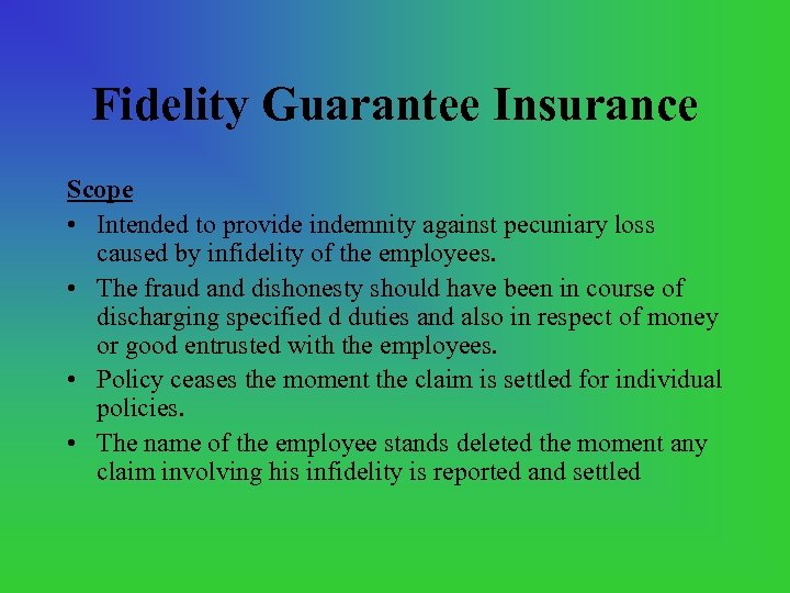 Fidelity Guarantee Insurance Scope • Intended to provide indemnity against pecuniary loss caused by