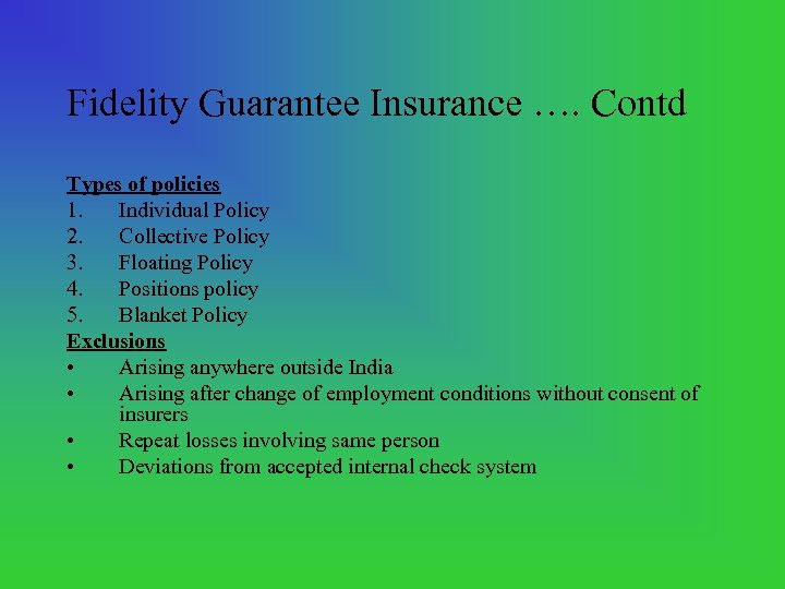 Fidelity Guarantee Insurance …. Contd Types of policies 1. Individual Policy 2. Collective Policy