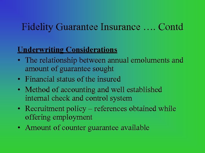 Fidelity Guarantee Insurance …. Contd Underwriting Considerations • The relationship between annual emoluments and