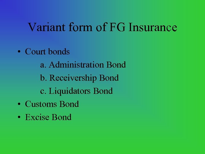 Variant form of FG Insurance • Court bonds a. Administration Bond b. Receivership Bond