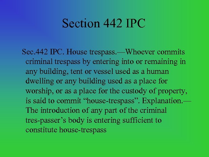 Section 442 IPC Sec. 442 IPC. House trespass. —Whoever commits criminal trespass by entering