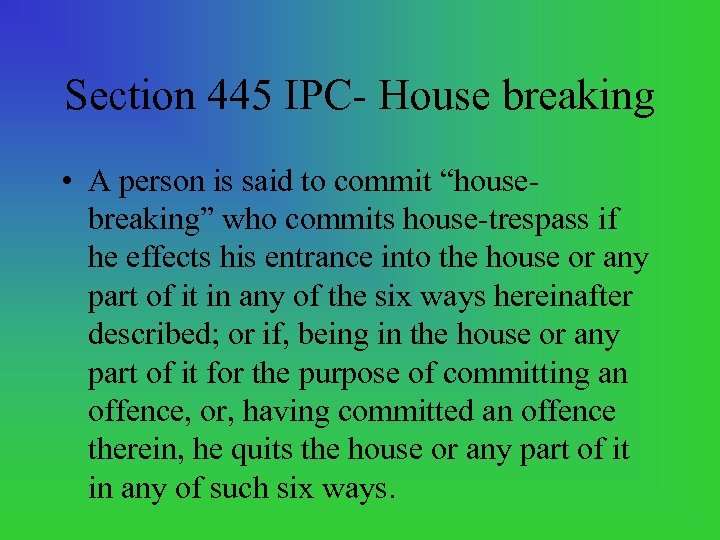 "Section 445 IPC House breaking • A person is said to commit ""house breaking"""