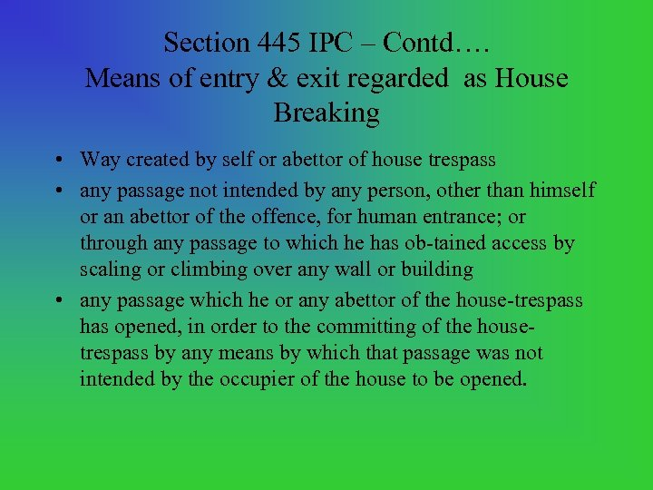 Section 445 IPC – Contd…. Means of entry & exit regarded as House Breaking