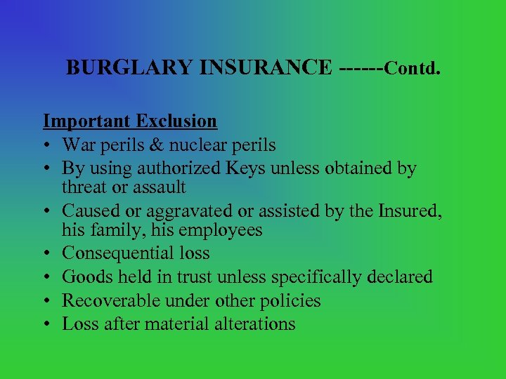 BURGLARY INSURANCE ------Contd. Important Exclusion • War perils & nuclear perils • By using