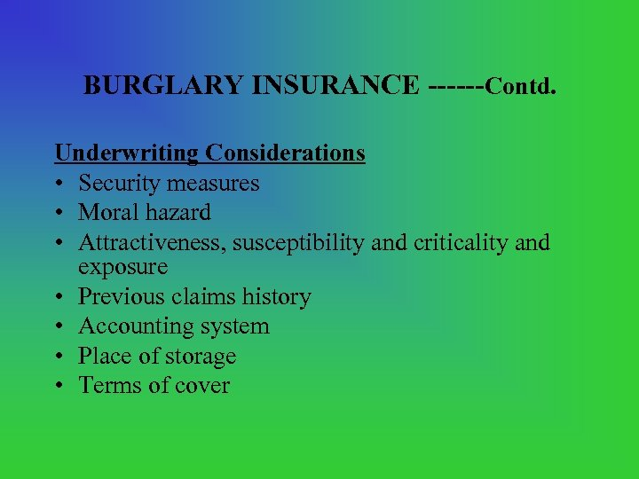 BURGLARY INSURANCE ------Contd. Underwriting Considerations • Security measures • Moral hazard • Attractiveness, susceptibility