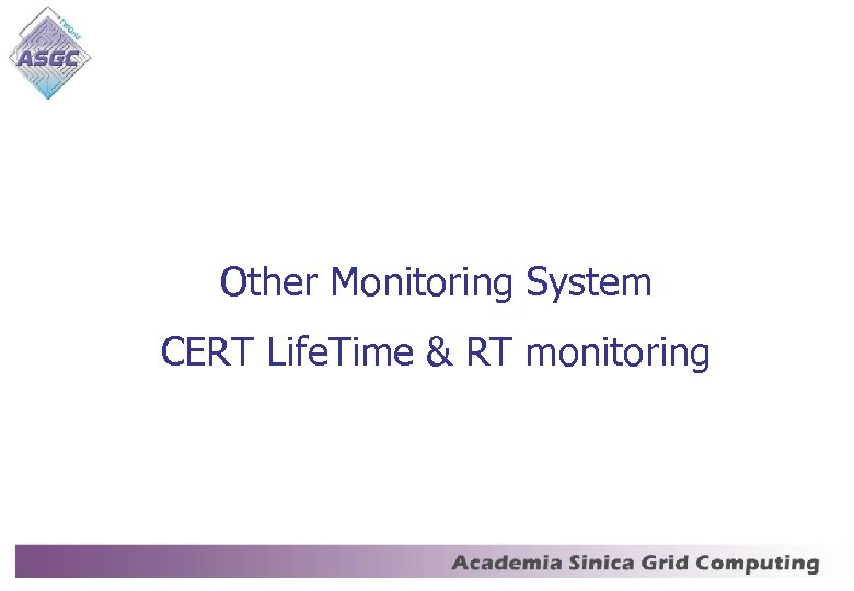 Other Monitoring System CERT Life. Time & RT monitoring