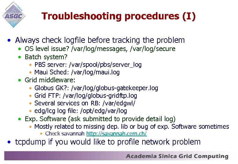 Troubleshooting procedures (I) • Always check logfile before tracking the problem • OS level