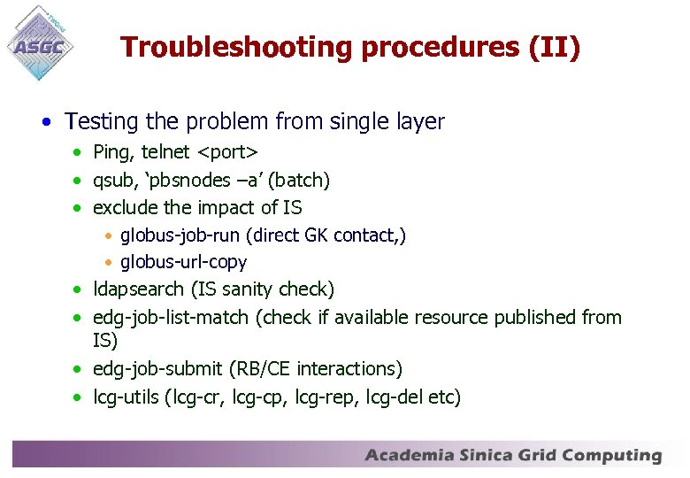 Troubleshooting procedures (II) • Testing the problem from single layer • Ping, telnet <port>