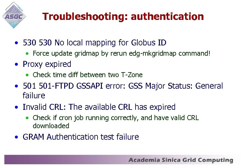 Troubleshooting: authentication • 530 No local mapping for Globus ID • Force update gridmap