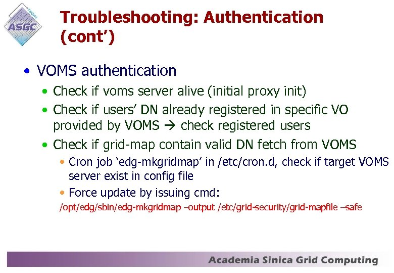 Troubleshooting: Authentication (cont') • VOMS authentication • Check if voms server alive (initial proxy
