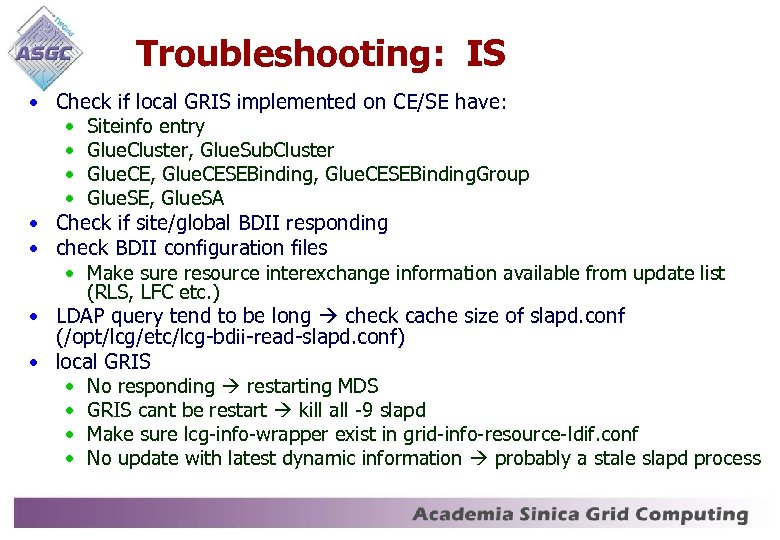 Troubleshooting: IS • Check if local GRIS implemented on CE/SE have: • Siteinfo entry