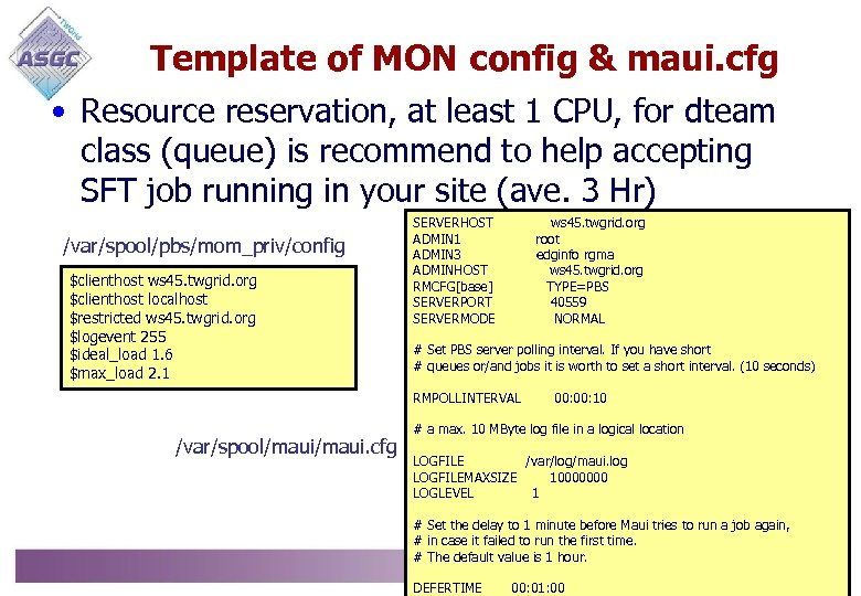 Template of MON config & maui. cfg • Resource reservation, at least 1 CPU,