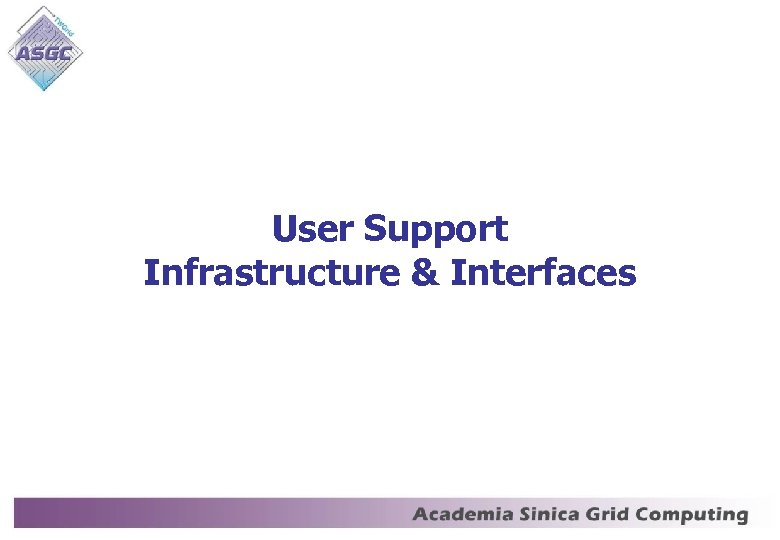 User Support Infrastructure & Interfaces