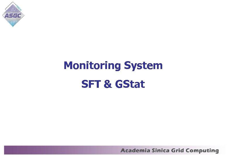 Monitoring System SFT & GStat