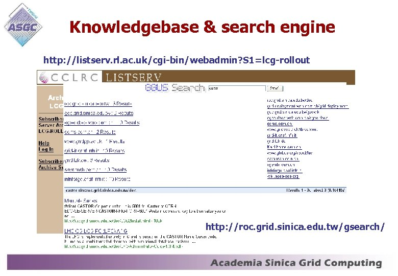 Knowledgebase & search engine http: //listserv. rl. ac. uk/cgi-bin/webadmin? S 1=lcg-rollout http: //roc. grid.