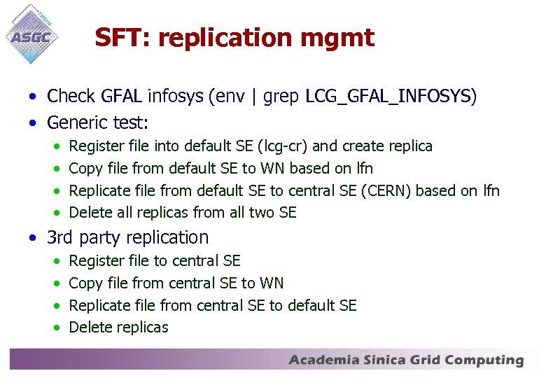 SFT: replication mgmt • Check GFAL infosys (env   grep LCG_GFAL_INFOSYS) • Generic test: