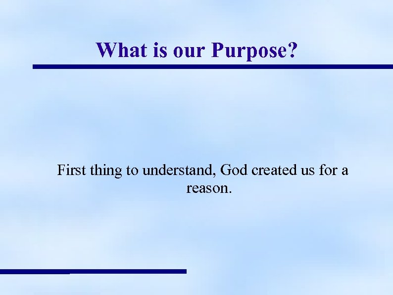 What is our Purpose? First thing to understand, God created us for a reason.