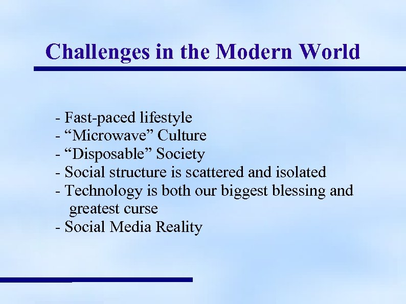 "Challenges in the Modern World - Fast-paced lifestyle - ""Microwave"" Culture - ""Disposable"" Society"