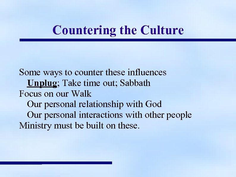 Countering the Culture Some ways to counter these influences Unplug; Take time out; Sabbath