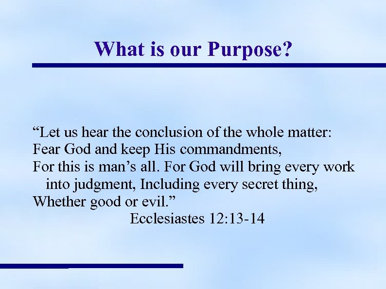"What is our Purpose? ""Let us hear the conclusion of the whole matter: Fear"