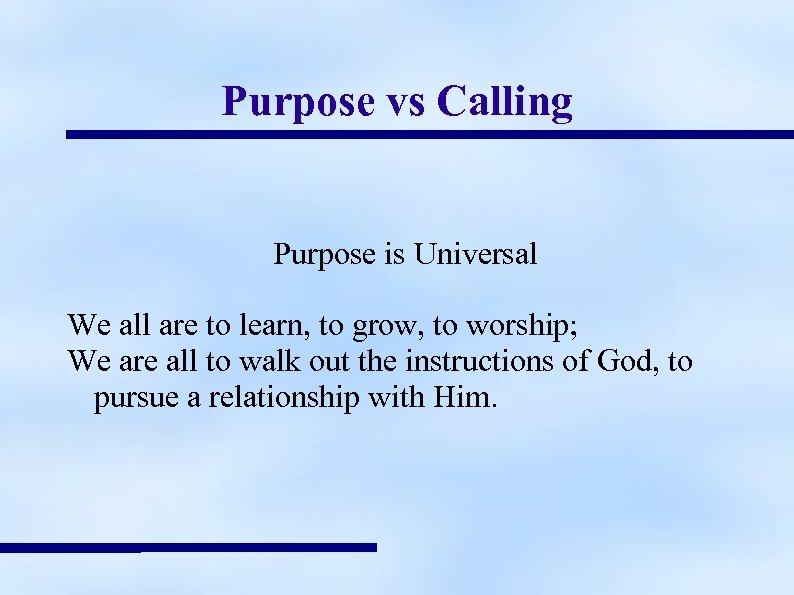 Purpose vs Calling Purpose is Universal We all are to learn, to grow, to
