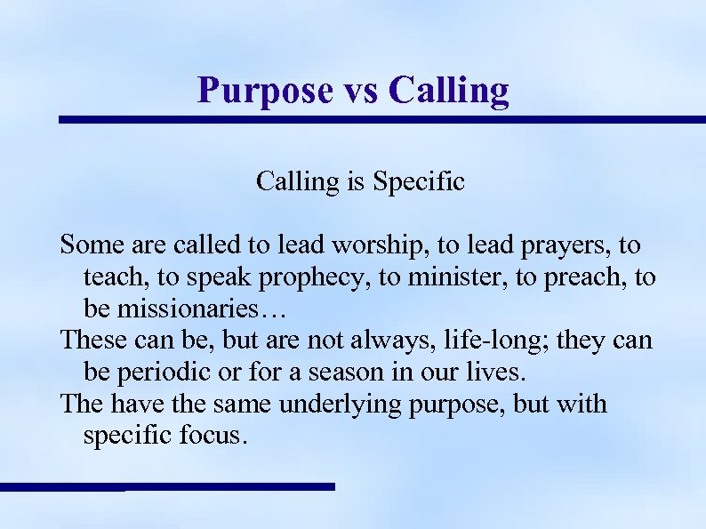Purpose vs Calling is Specific Some are called to lead worship, to lead prayers,