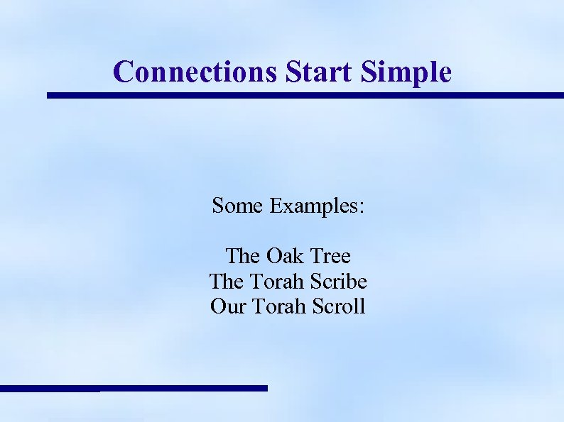 Connections Start Simple Some Examples: The Oak Tree The Torah Scribe Our Torah Scroll