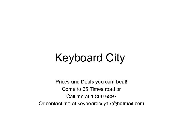 Keyboard City Prices and Deals you cant beat! Come to 35 Times road or