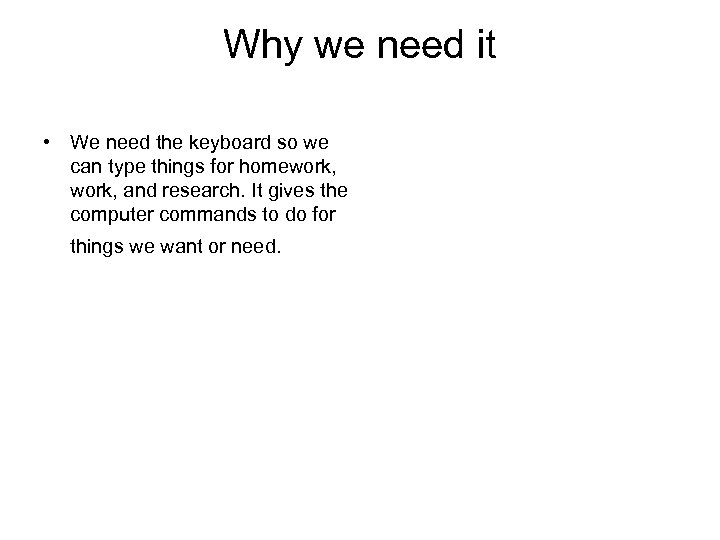 Why we need it • We need the keyboard so we can type things