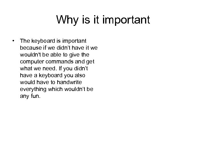 Why is it important • The keyboard is important because if we didn't have