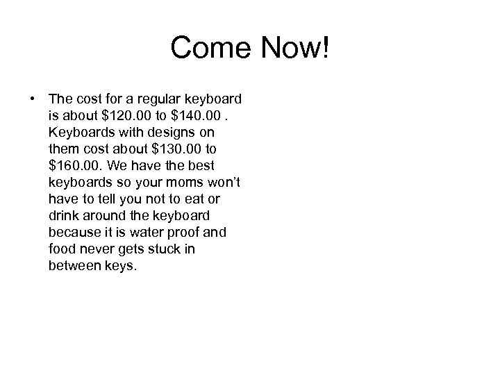 Come Now! • The cost for a regular keyboard is about $120. 00 to