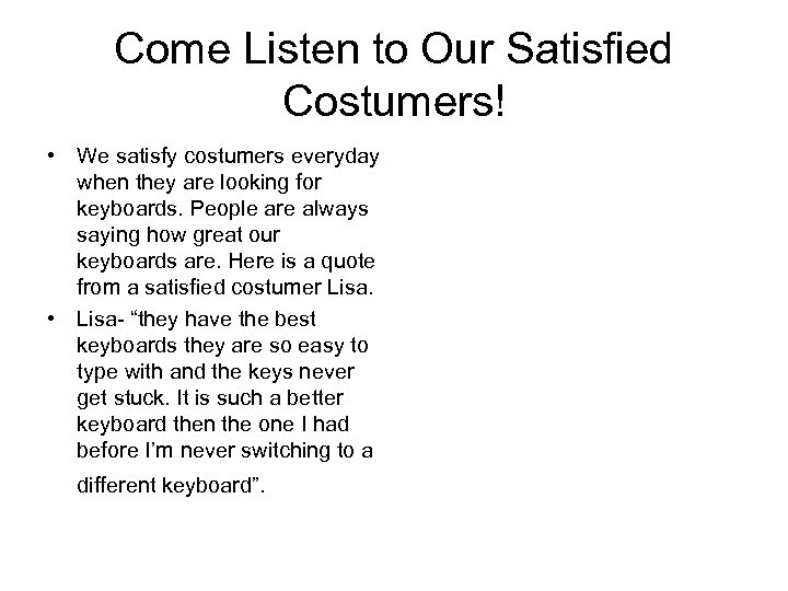 Come Listen to Our Satisfied Costumers! • We satisfy costumers everyday when they are