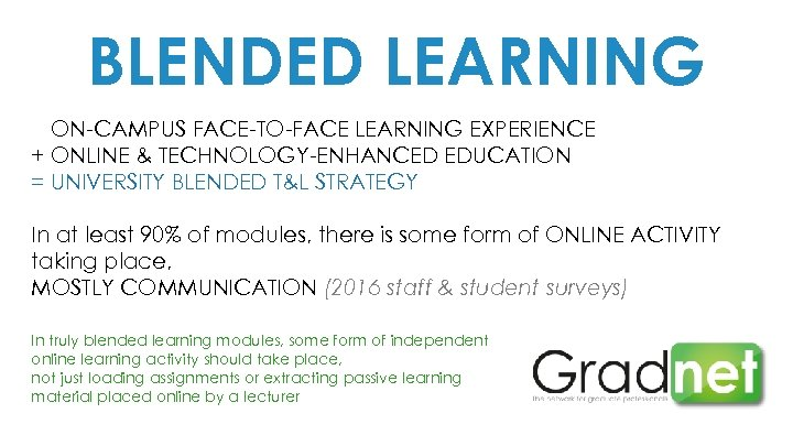 BLENDED LEARNING + ON-CAMPUS FACE-TO-FACE LEARNING EXPERIENCE + ONLINE & TECHNOLOGY-ENHANCED EDUCATION = UNIVERSITY