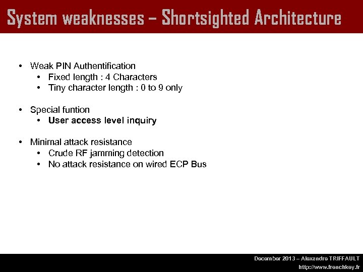 System weaknesses – Shortsighted Architecture • Weak PIN Authentification • Fixed length : 4