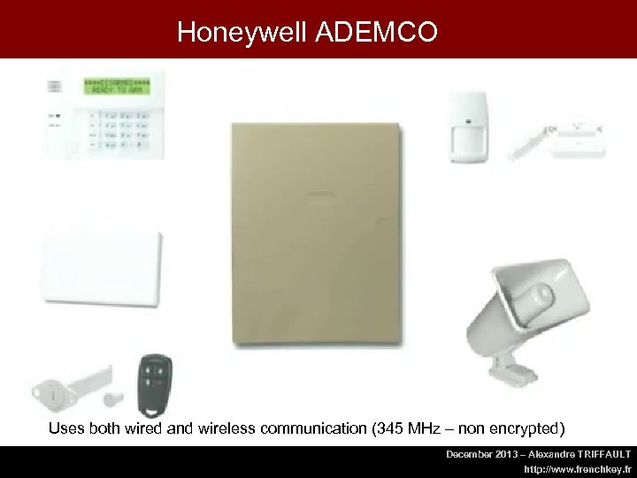 Honeywell ADEMCO Uses both wired and wireless communication (345 MHz – non encrypted) December