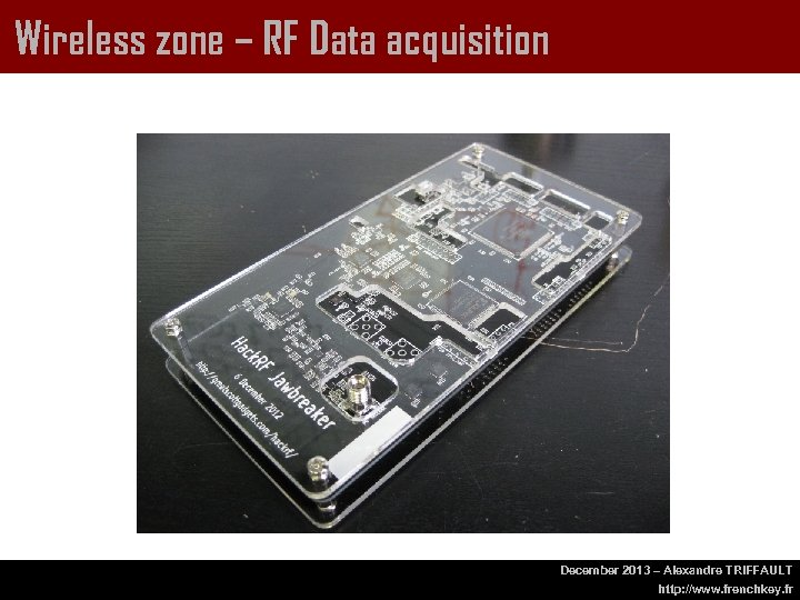 Wireless zone – RF Data acquisition December 2013 – Alexandre TRIFFAULT http: //www. frenchkey.