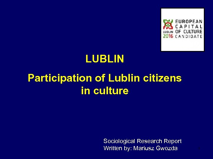 LUBLIN Participation of Lublin citizens in culture Sociological Research Report Written by: Mariusz Gwozda