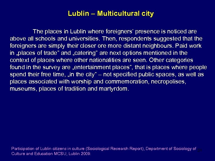 Lublin – Multicultural city The places in Lublin where foreigners' presence is noticed are