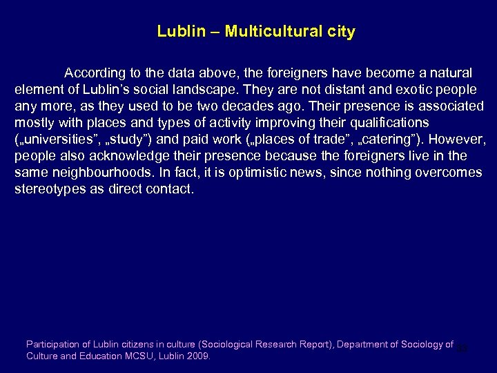 Lublin – Multicultural city According to the data above, the foreigners have become a