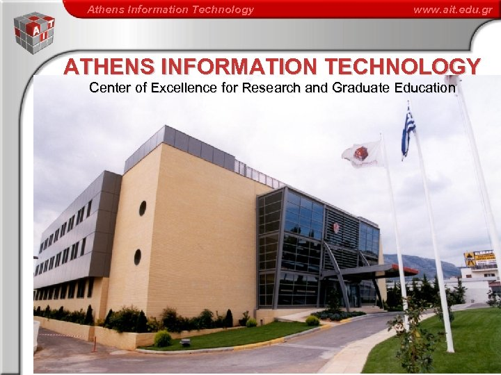 Athens Information Technology www. ait. edu. gr ATHENS INFORMATION TECHNOLOGY Center of Excellence for